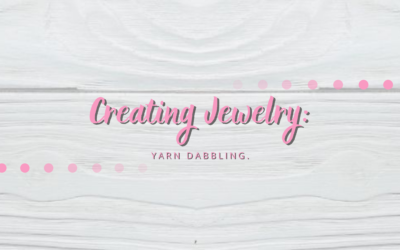 Creating Jewelry: Yarn Dabbling.