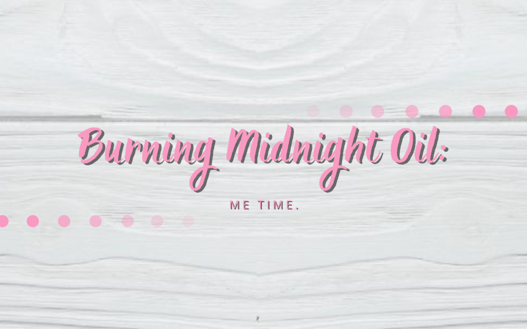 Burning Midnight Oil: Me Time