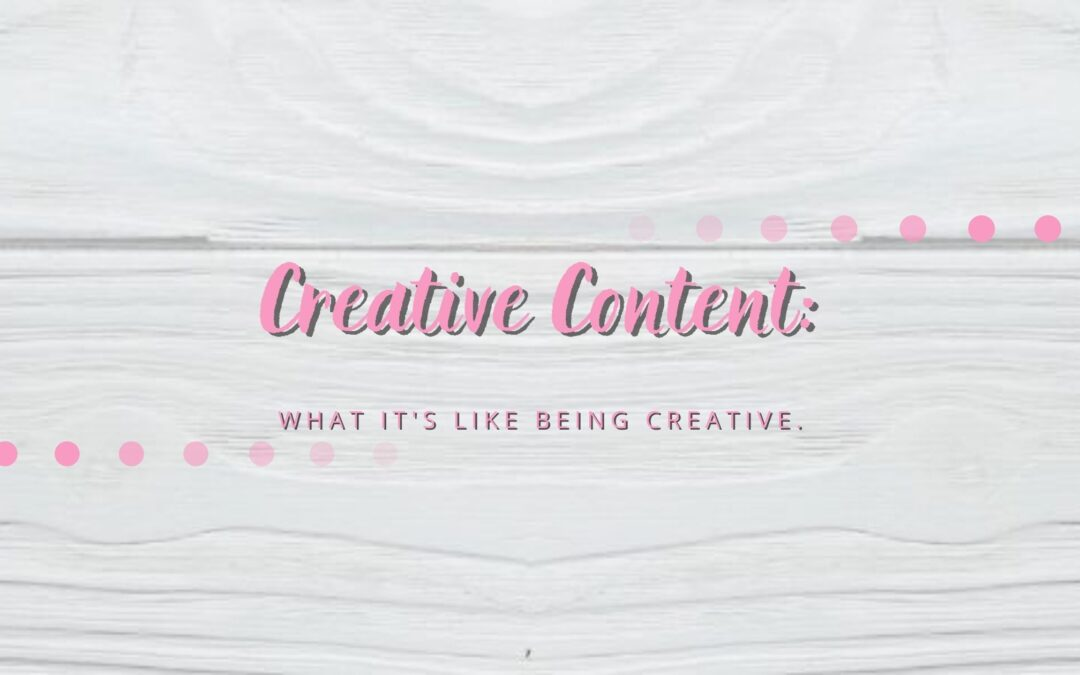 Creating Content: What It's Like Being Creative.
